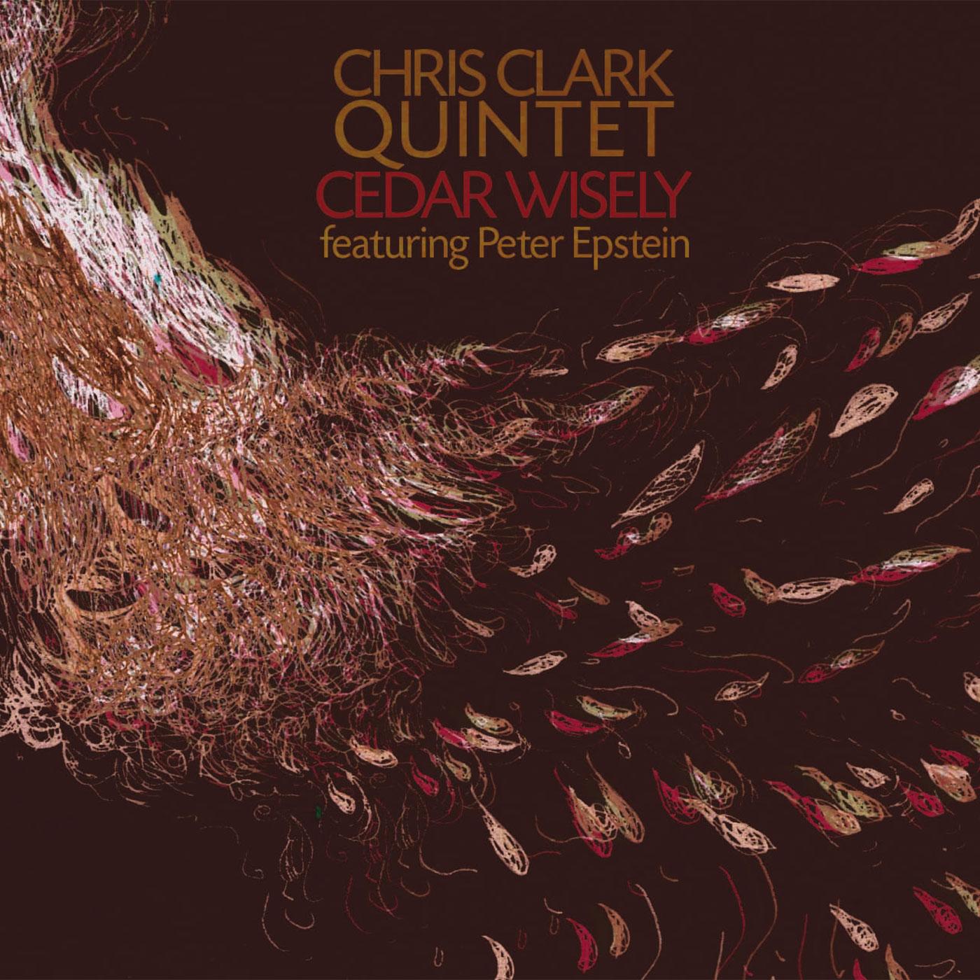 Chris Clark Quintet Cedar Wisely