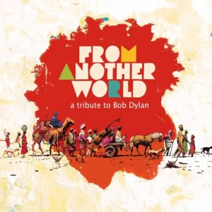 From Another World- A Tribute to Bob Dylan