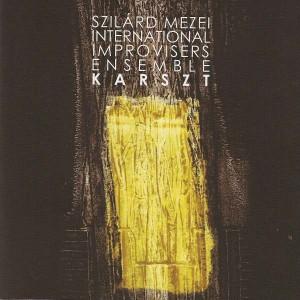 Szilárd Mezei International Improvisers Ensemble* – Karszt