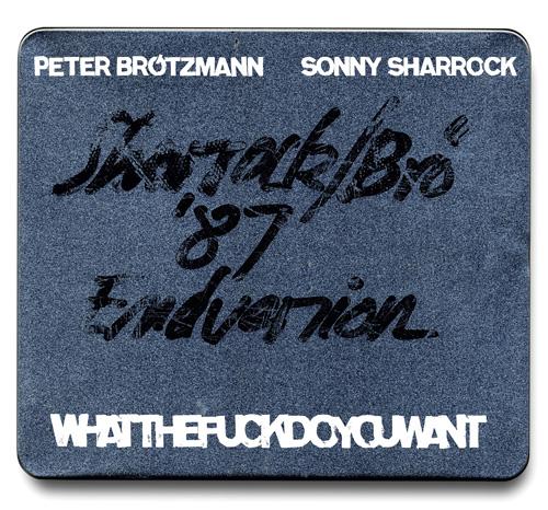 huge discount ba6c5 519bf Peter Brötzmann   Sonny Sharrock Whatthefuckdoyouwant