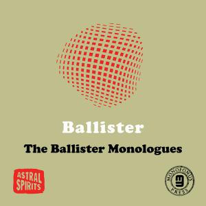 The Ballister Monologues