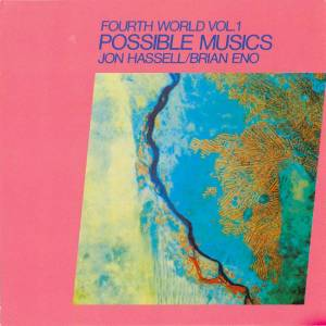 Brian Eno & Jon Hassell - Fourth World vol. 1; Possible Musics (1980, Remastered 2014)