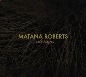 matana roberts always large