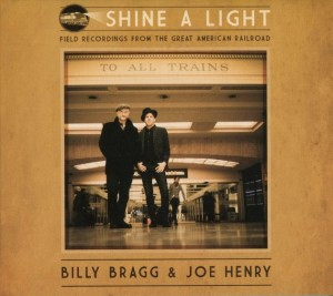 Billy Bragg Amp Joe Henry Shine A Light Field Recordings
