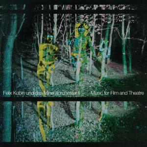 felix-kubin-und-das-mineralorchester-%e2%80%8e-ii-music-for-film-and-theatre