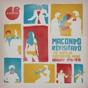 Various Artists Macondo Revisitado- The Roots Of Subtropical Music Uruguay 1975-1979