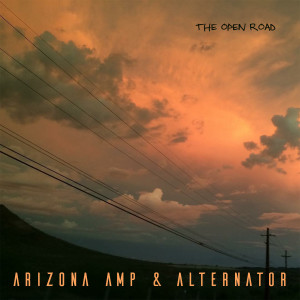 Arizona Amp and Alternator - The Open Road (2017)
