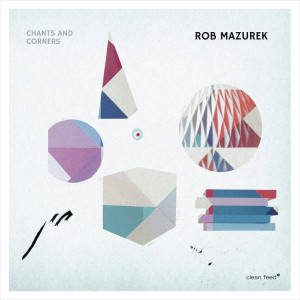 Rob Mazurek - Chants And Corners