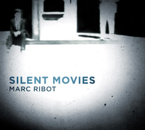 Marc Ribot Silent Movies