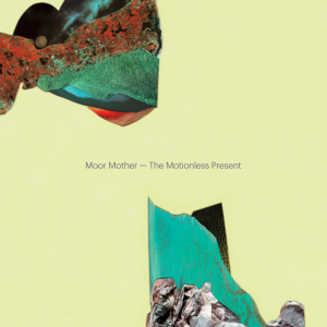 Moor-Mother _ The Motionless Present