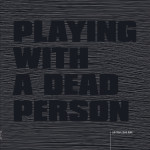 playing-with-a-dead-person