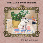 the jazz passengers still life with trouble