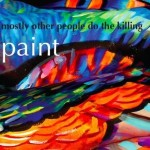 Mostly-Other-People-Do-the-Killing-Paint-2017-300x300